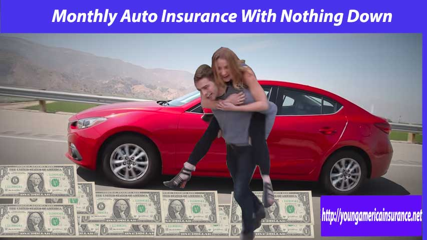 monthly auto insurance with nothing down